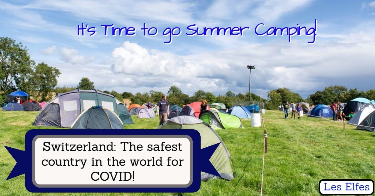 It's Time to go Summer Camping: Switzerland is the safest country in the world for COVID!