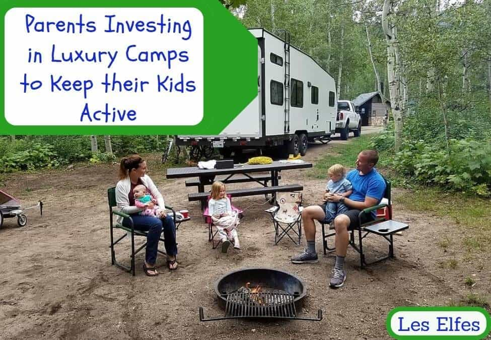 Parents are Investing in Luxury Camps to Keep their Kids Active this Summer