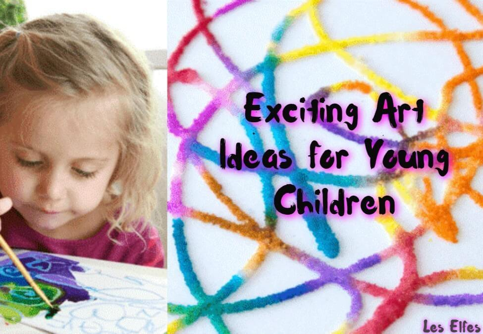 Exciting Art Ideas for Young Children